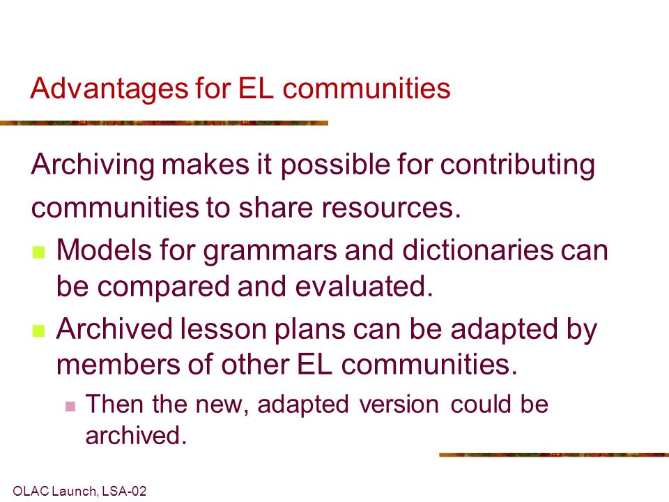 OLAC Launch, LSA-02 Advantages for EL communities Archiving makes it possible for contributing communities to share resources.