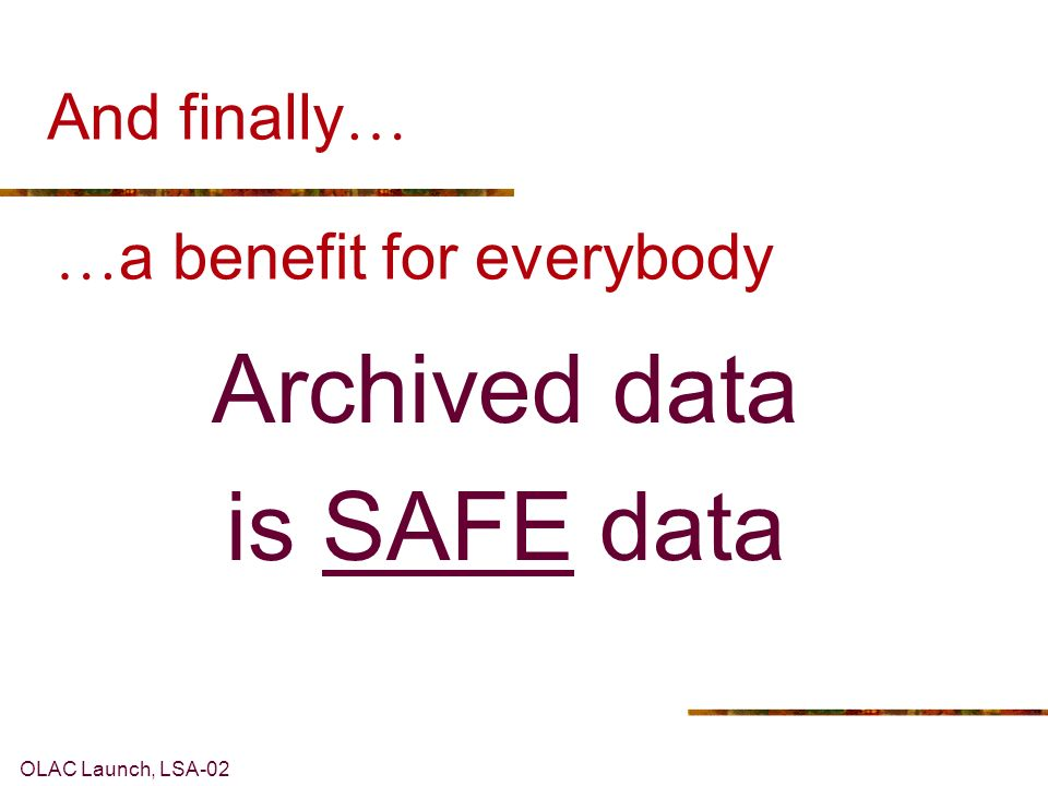 OLAC Launch, LSA-02 And finally … Archived data is SAFE data … a benefit for everybody