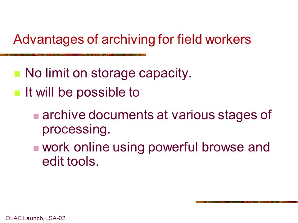 OLAC Launch, LSA-02 Advantages of archiving for field workers No limit on storage capacity.