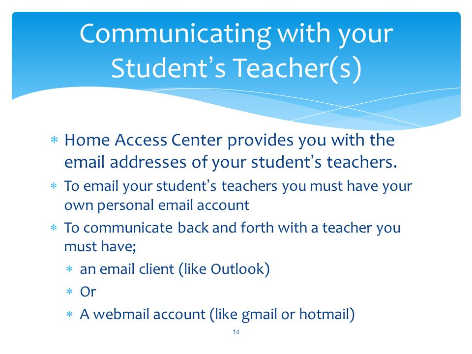 Home Access Center provides you with the email addresses of your students teachers.