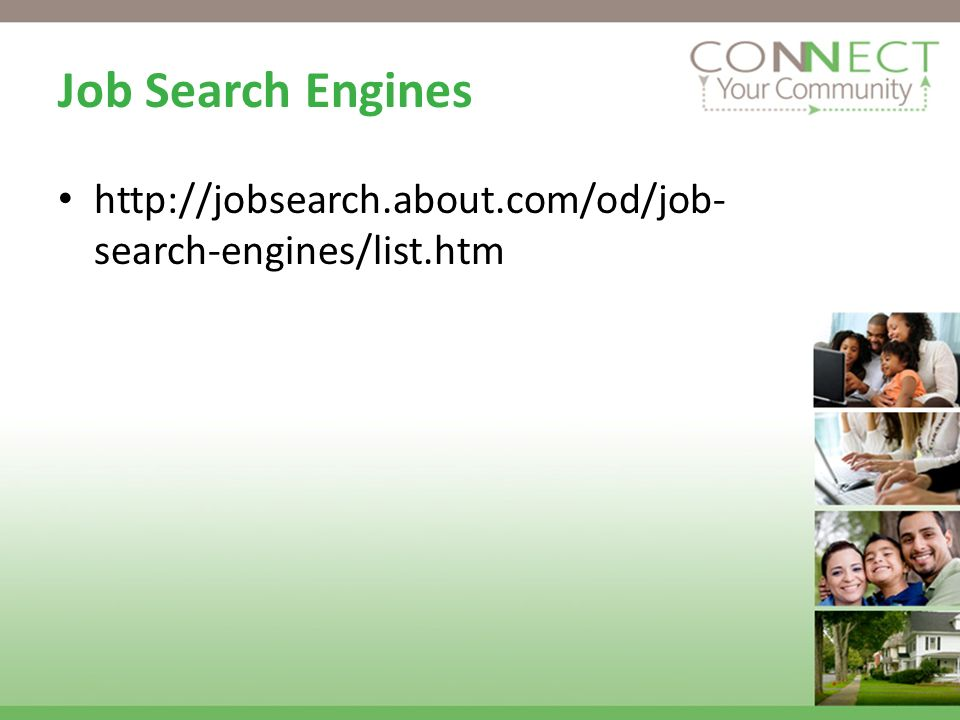 Job Search Engines http://jobsearch.about.com/od/job- search-engines/list.htm