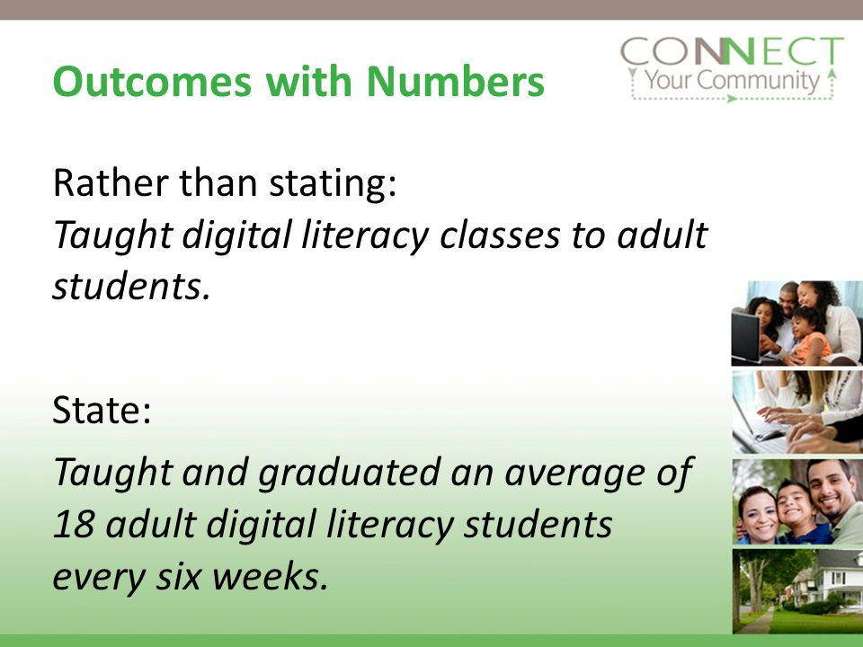 Outcomes with Numbers Rather than stating: Taught digital literacy classes to adult students.