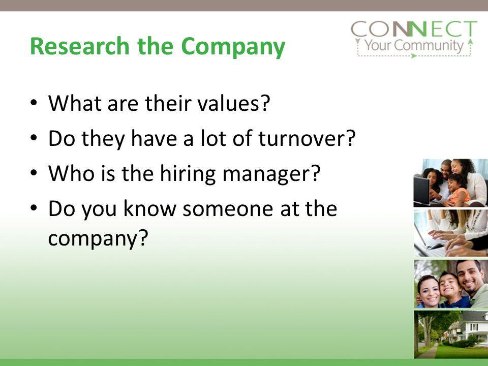 Research the Company What are their values. Do they have a lot of turnover.