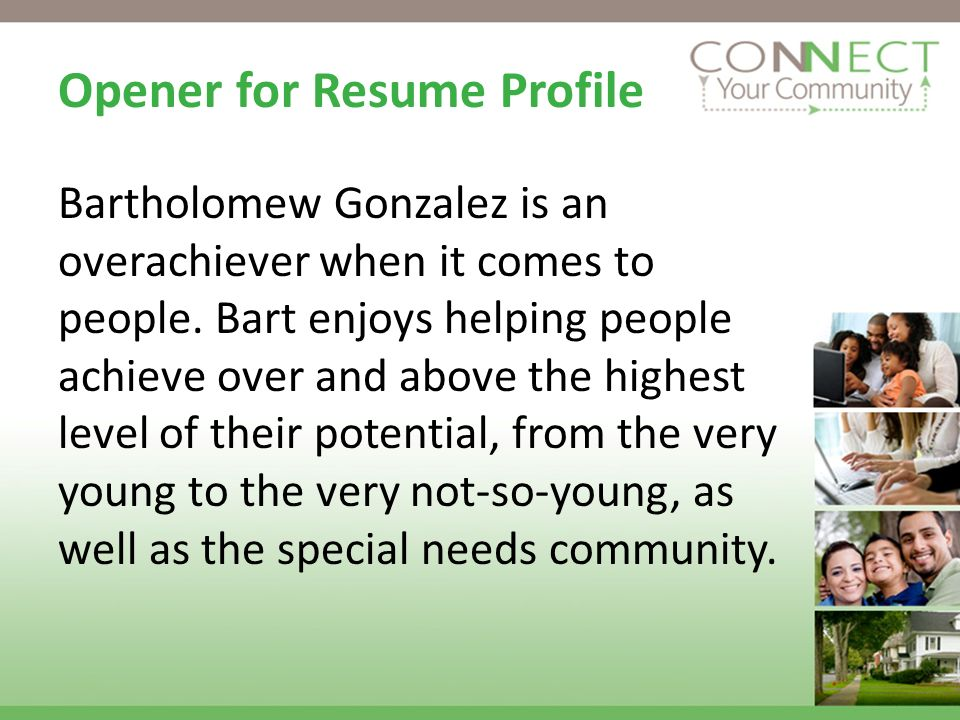 Opener for Resume Profile Bartholomew Gonzalez is an overachiever when it comes to people.