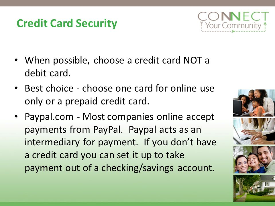 Credit Card Security When possible, choose a credit card NOT a debit card.