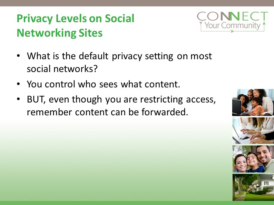 Privacy Levels on Social Networking Sites What is the default privacy setting on most social networks.