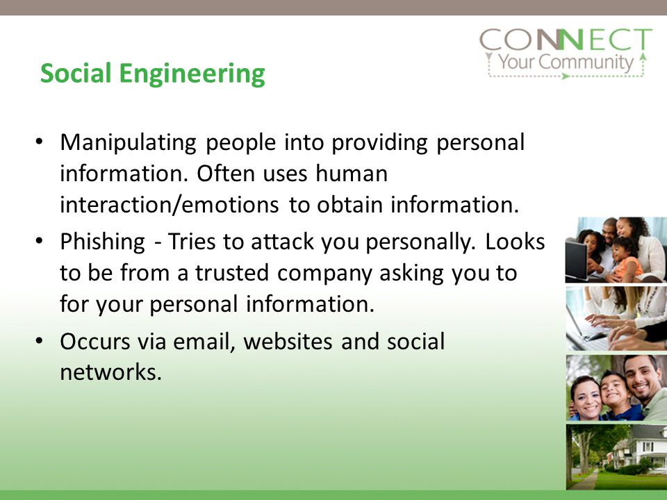 Social Engineering Manipulating people into providing personal information.