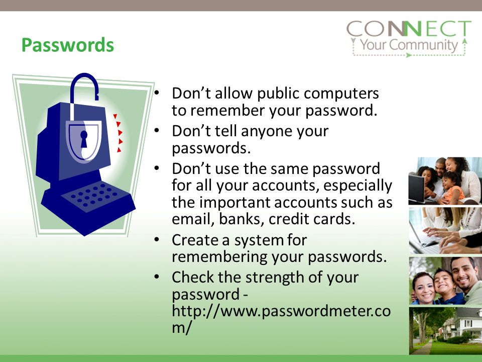 Passwords Dont allow public computers to remember your password.
