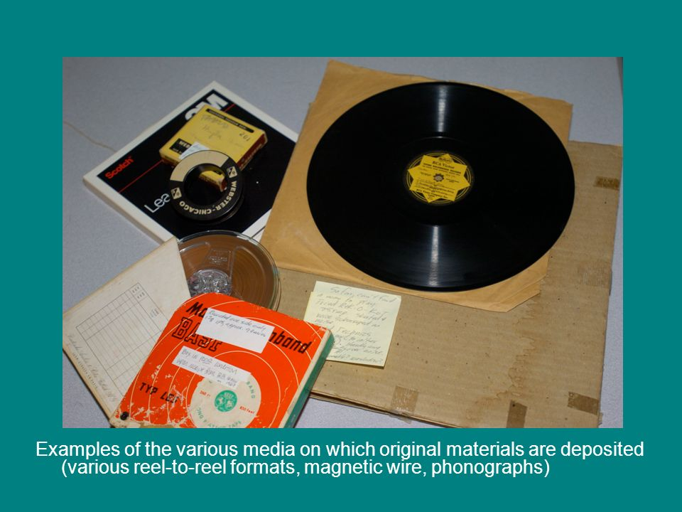 Examples of the various media on which original materials are deposited (various reel-to-reel formats, magnetic wire, phonographs)