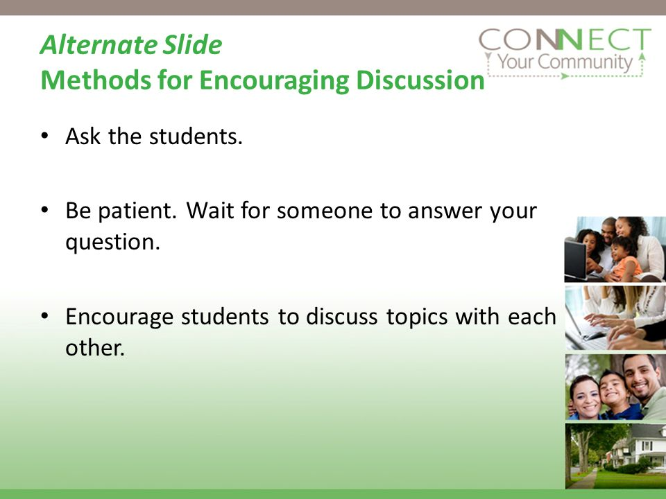 Alternate Slide Methods for Encouraging Discussion Ask the students.