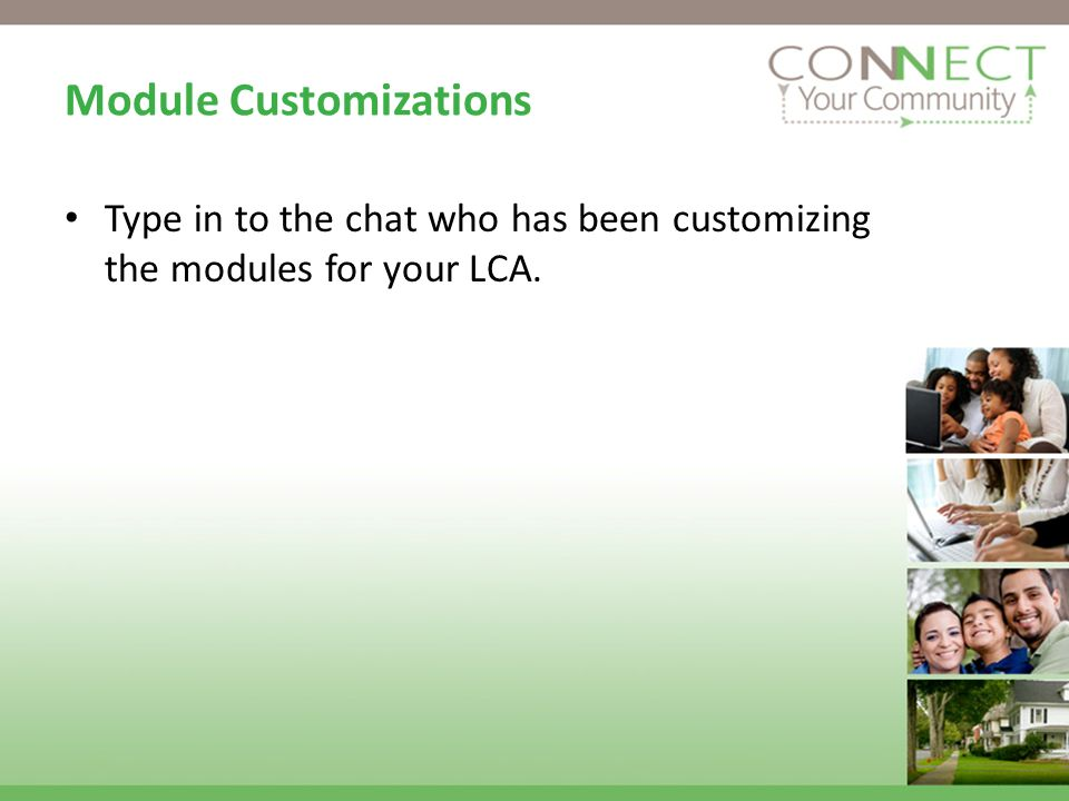 Module Customizations Type in to the chat who has been customizing the modules for your LCA.