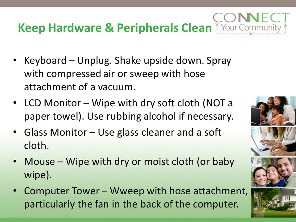 Keep Hardware & Peripherals Clean Keyboard – Unplug.