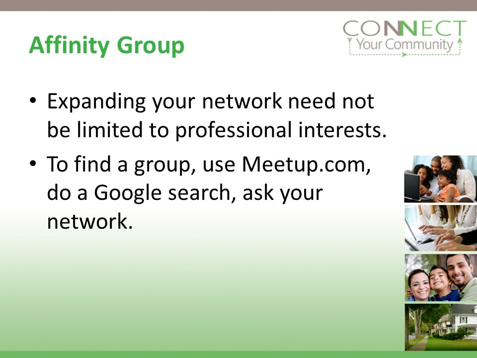 Affinity Group Expanding your network need not be limited to professional interests.
