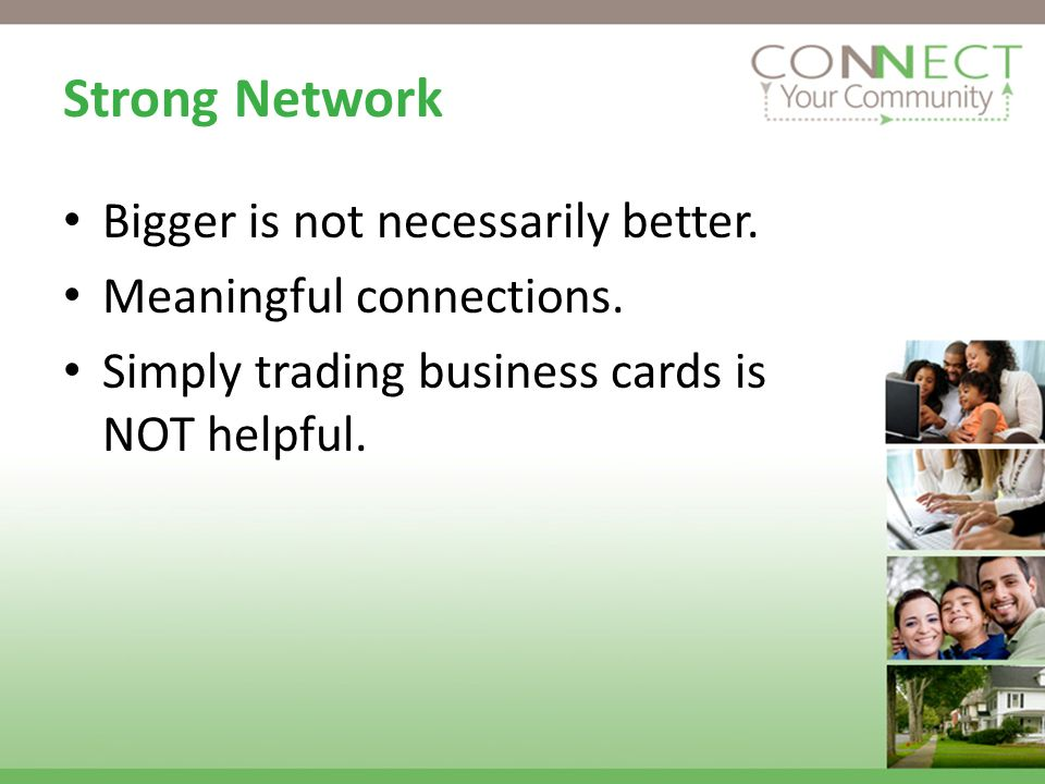 Strong Network Bigger is not necessarily better. Meaningful connections.