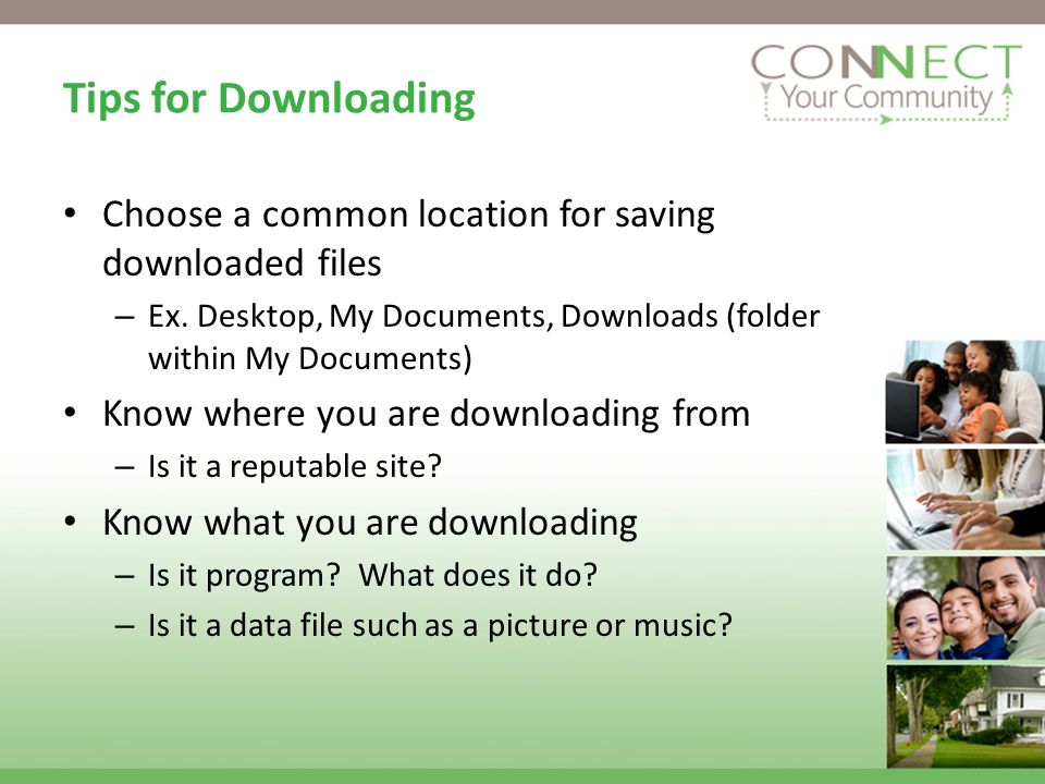 Tips for Downloading Choose a common location for saving downloaded files – Ex.