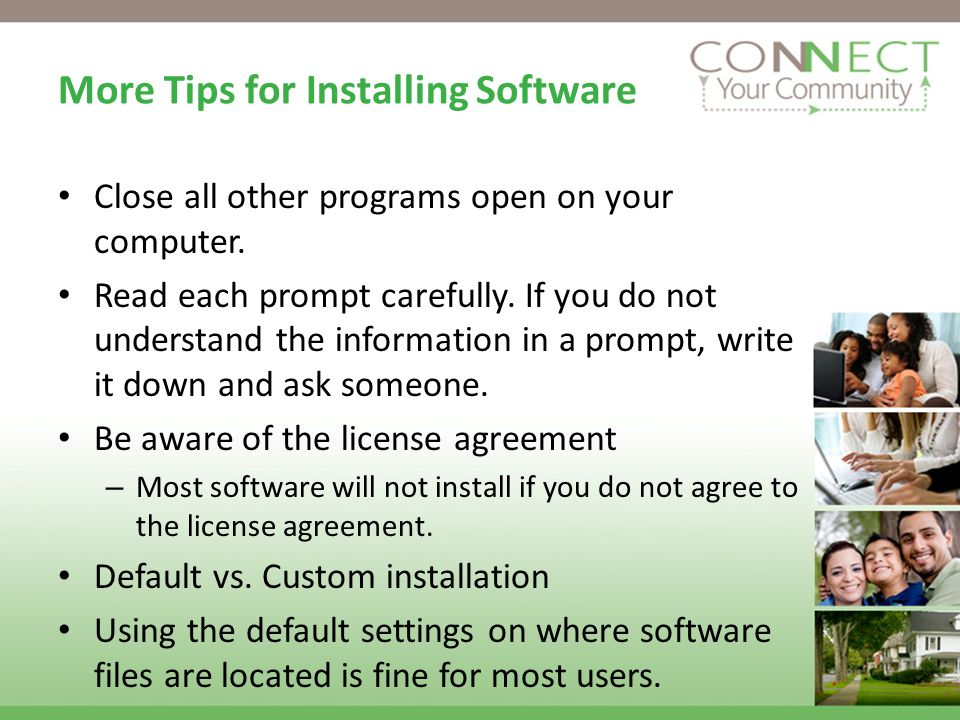 More Tips for Installing Software Close all other programs open on your computer.