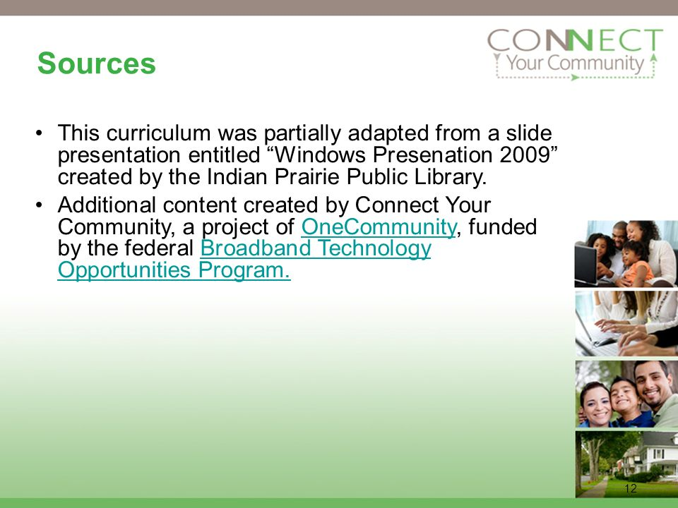 12 Sources This curriculum was partially adapted from a slide presentation entitled Windows Presenation 2009 created by the Indian Prairie Public Library.