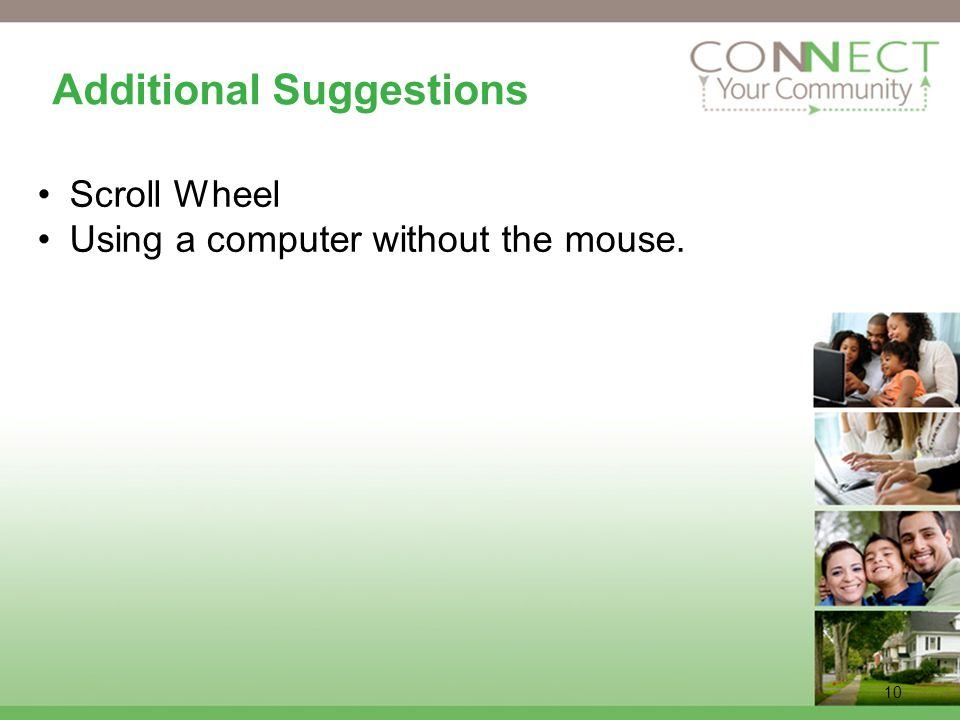 10 Additional Suggestions Scroll Wheel Using a computer without the mouse.