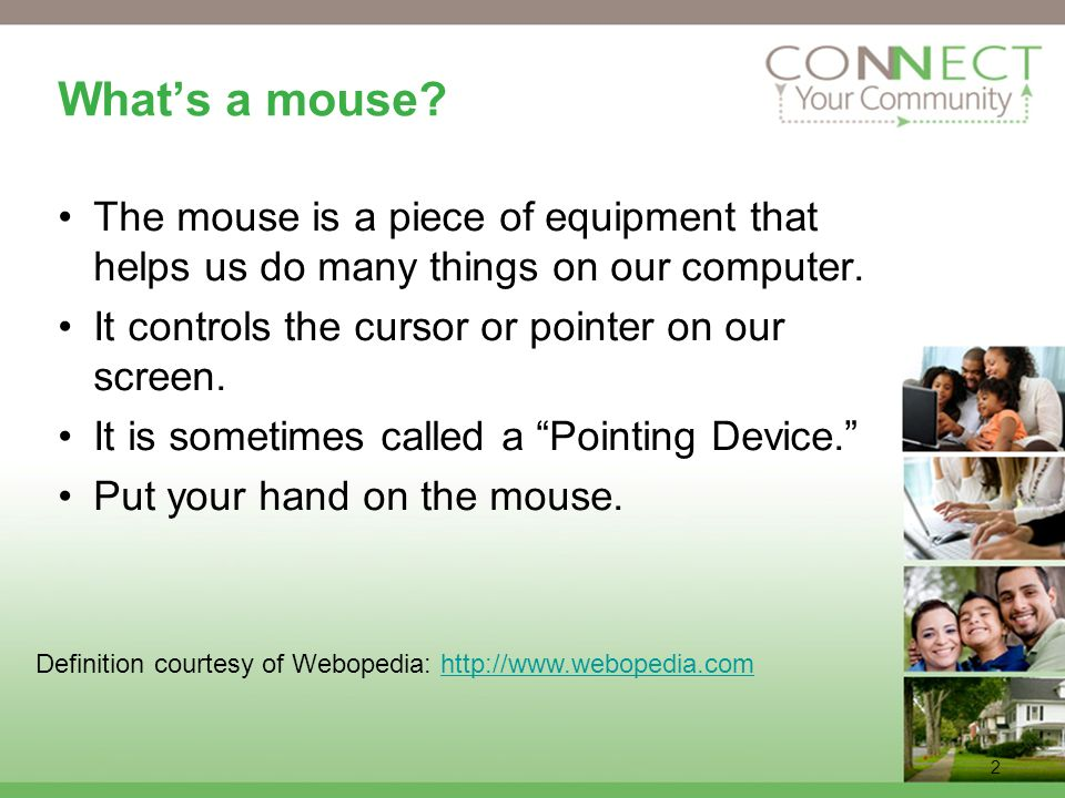 2 Whats a mouse. The mouse is a piece of equipment that helps us do many things on our computer.