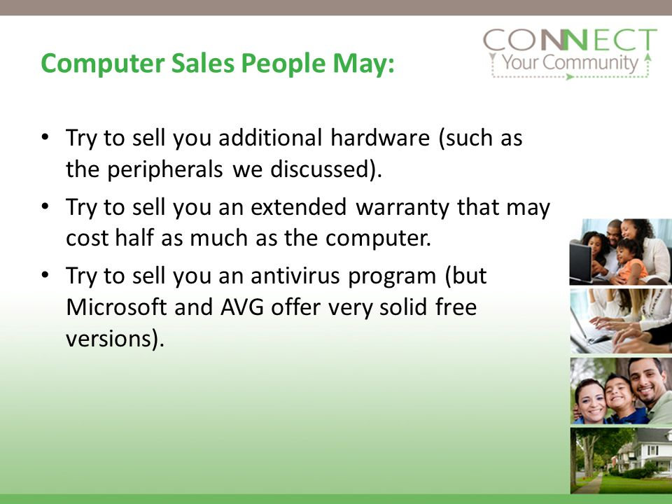 Computer Sales People May: Try to sell you additional hardware (such as the peripherals we discussed).