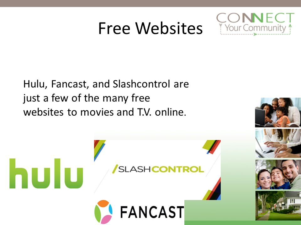 Free Websites Hulu, Fancast, and Slashcontrol are just a few of the many free websites to movies and T.V.