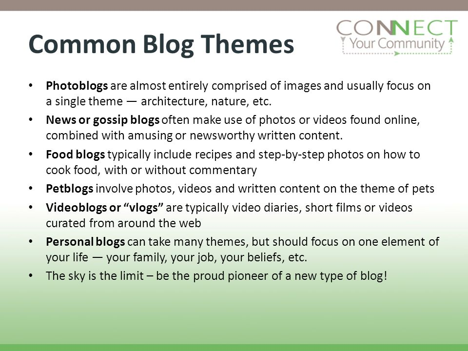 Common Blog Themes Photoblogs are almost entirely comprised of images and usually focus on a single theme architecture, nature, etc.