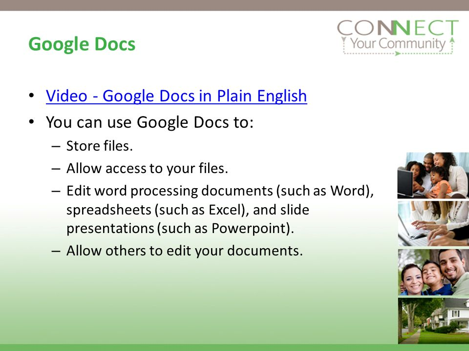 Google Docs Video - Google Docs in Plain English You can use Google Docs to: – Store files.