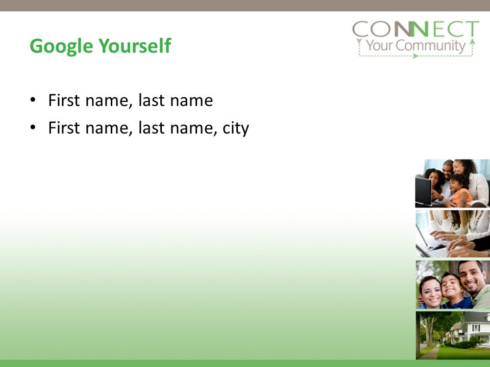Google Yourself First name, last name First name, last name, city