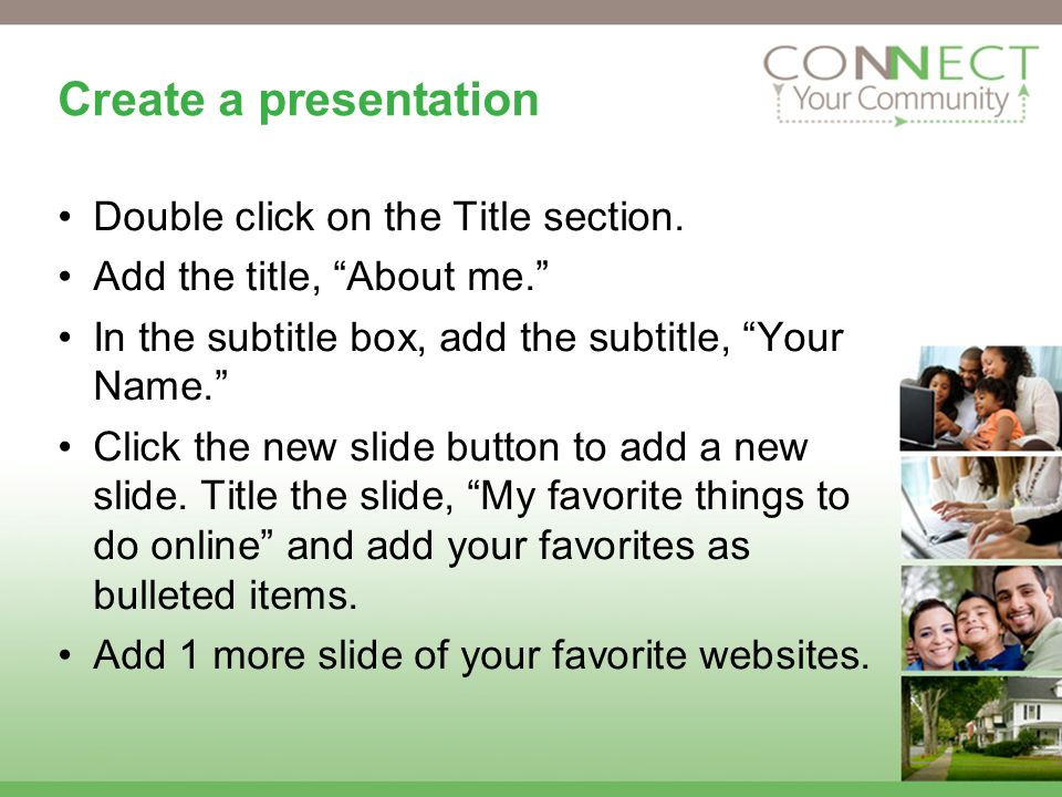 Create a presentation Double click on the Title section.