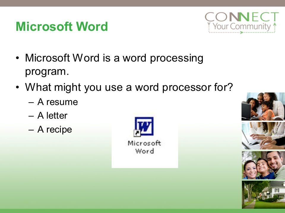 Microsoft Word Microsoft Word is a word processing program.