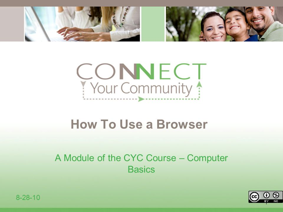 1 How To Use a Browser A Module of the CYC Course – Computer Basics 8-28-10