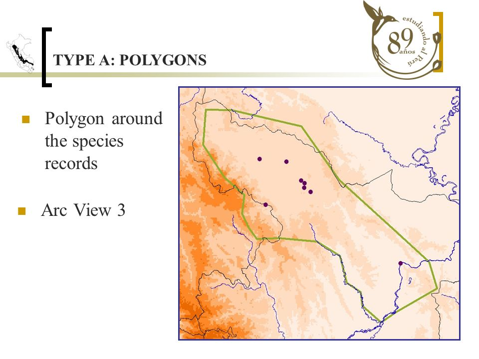 TYPE A: POLYGONS Polygon around the species records Arc View 3
