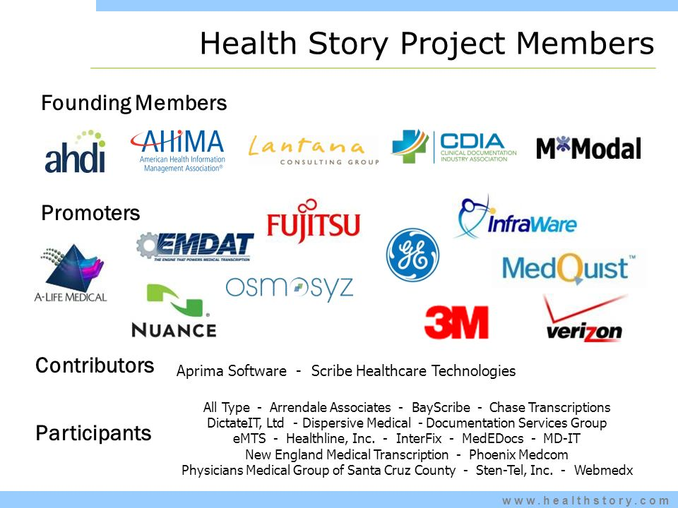 Health Story Project Members Founding Members Participants All Type - Arrendale Associates - BayScribe - Chase Transcriptions DictateIT, Ltd - Dispersive Medical - Documentation Services Group eMTS - Healthline, Inc.