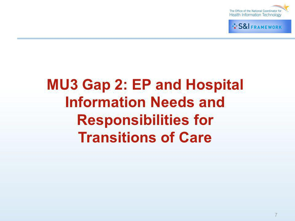 MU3 Gap 2 7 MU3 Gap 2: EP and Hospital Information Needs and Responsibilities for Transitions of Care