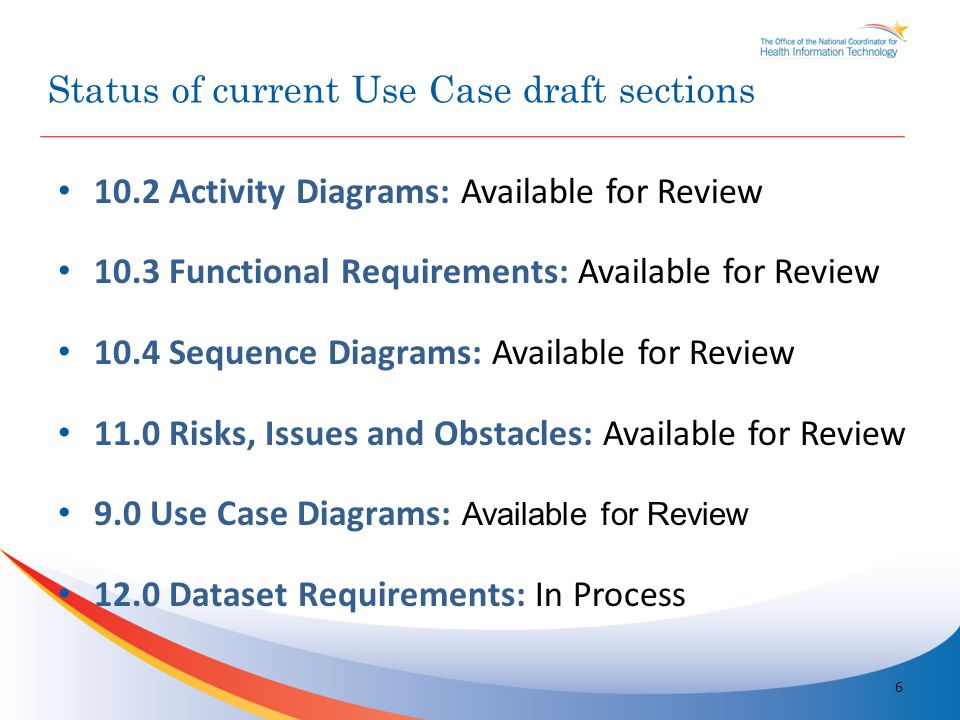 10.2 Activity Diagrams: Available for Review 10.3 Functional Requirements: Available for Review 10.4 Sequence Diagrams: Available for Review 11.0 Risks, Issues and Obstacles: Available for Review 9.0 Use Case Diagrams: Available for Review 12.0 Dataset Requirements: In Process Status of current Use Case draft sections 6
