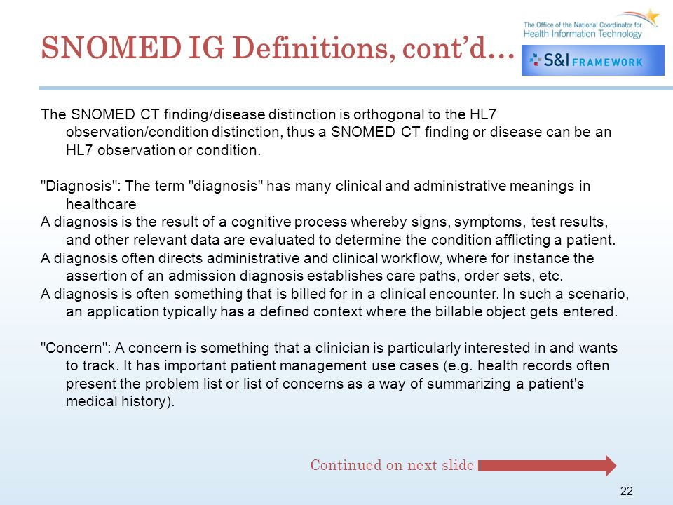 22 The SNOMED CT finding/disease distinction is orthogonal to the HL7 observation/condition distinction, thus a SNOMED CT finding or disease can be an HL7 observation or condition.