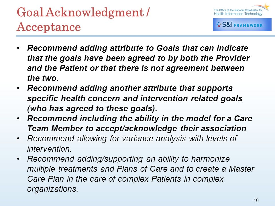 10 Goal Acknowledgment / Acceptance Recommend adding attribute to Goals that can indicate that the goals have been agreed to by both the Provider and the Patient or that there is not agreement between the two.