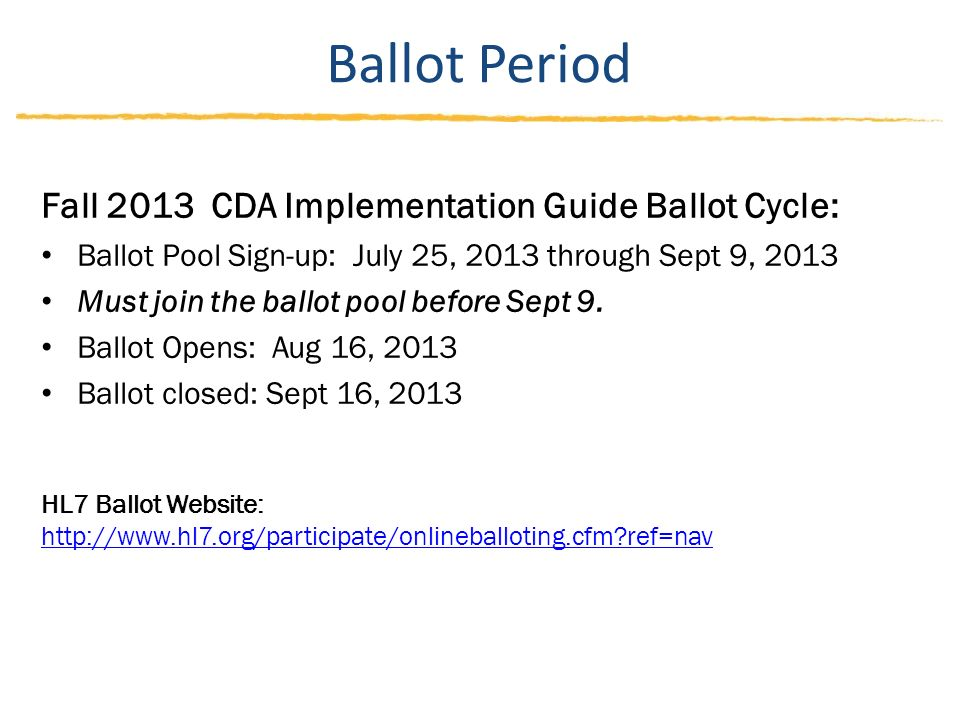 Ballot Period Fall 2013 CDA Implementation Guide Ballot Cycle: Ballot Pool Sign-up: July 25, 2013 through Sept 9, 2013 Must join the ballot pool before Sept 9.