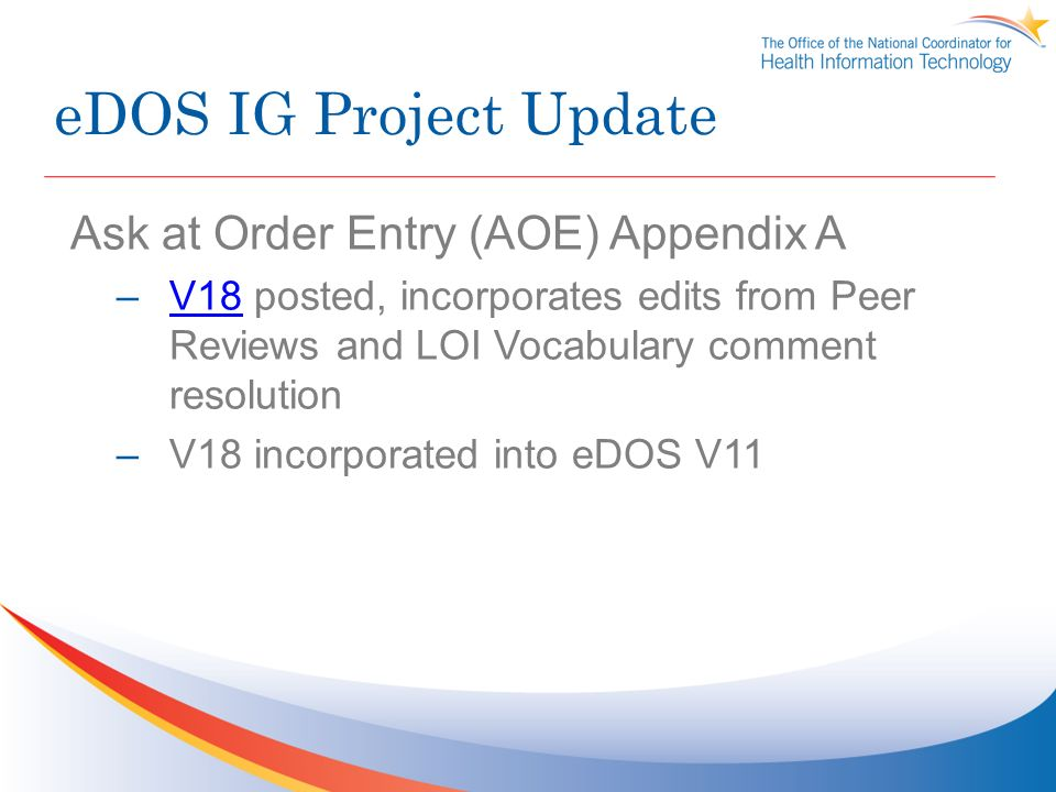 eDOS IG Project Update Ask at Order Entry (AOE) Appendix A –V18 posted, incorporates edits from Peer Reviews and LOI Vocabulary comment resolutionV18 –V18 incorporated into eDOS V11
