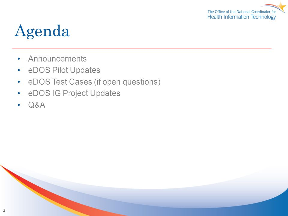 Agenda Announcements eDOS Pilot Updates eDOS Test Cases (if open questions) eDOS IG Project Updates Q&A 3