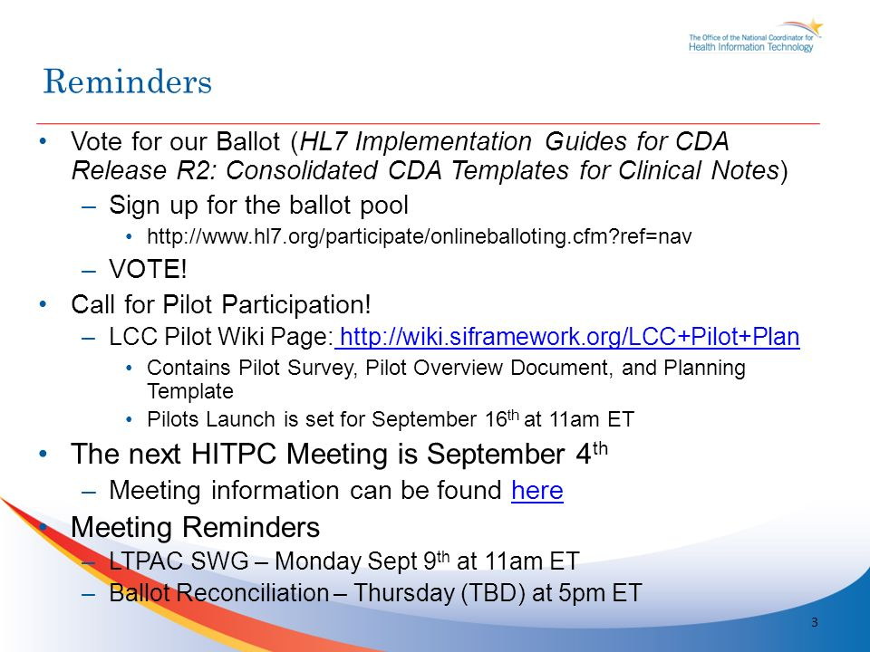 Vote for our Ballot (HL7 Implementation Guides for CDA Release R2: Consolidated CDA Templates for Clinical Notes) –Sign up for the ballot pool http://www.hl7.org/participate/onlineballoting.cfm ref=nav –VOTE.