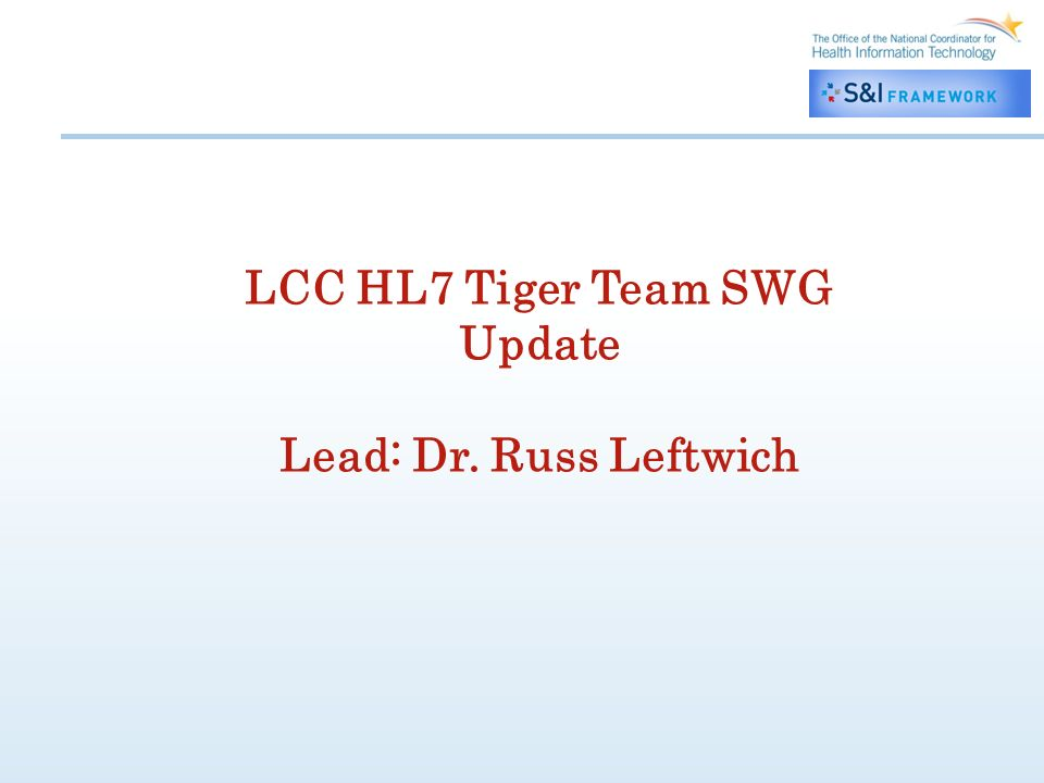 LCC HL7 Tiger Team SWG Update Lead: Dr. Russ Leftwich