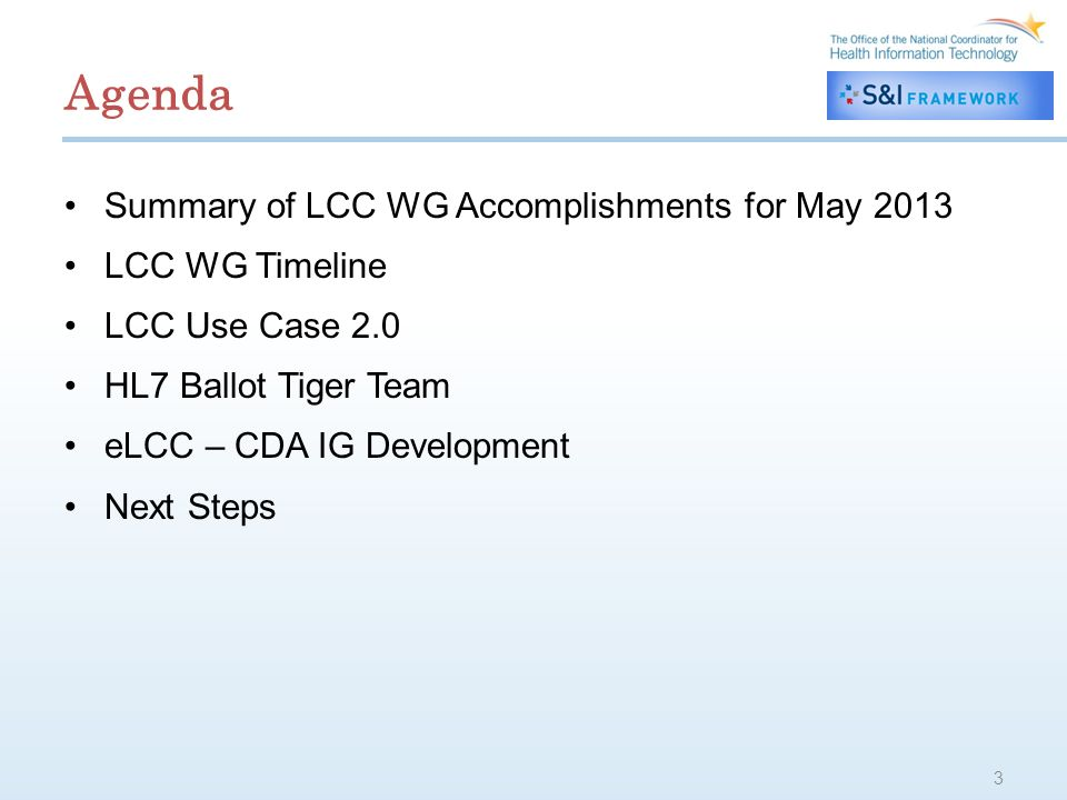 Agenda Summary of LCC WG Accomplishments for May 2013 LCC WG Timeline LCC Use Case 2.0 HL7 Ballot Tiger Team eLCC – CDA IG Development Next Steps 3