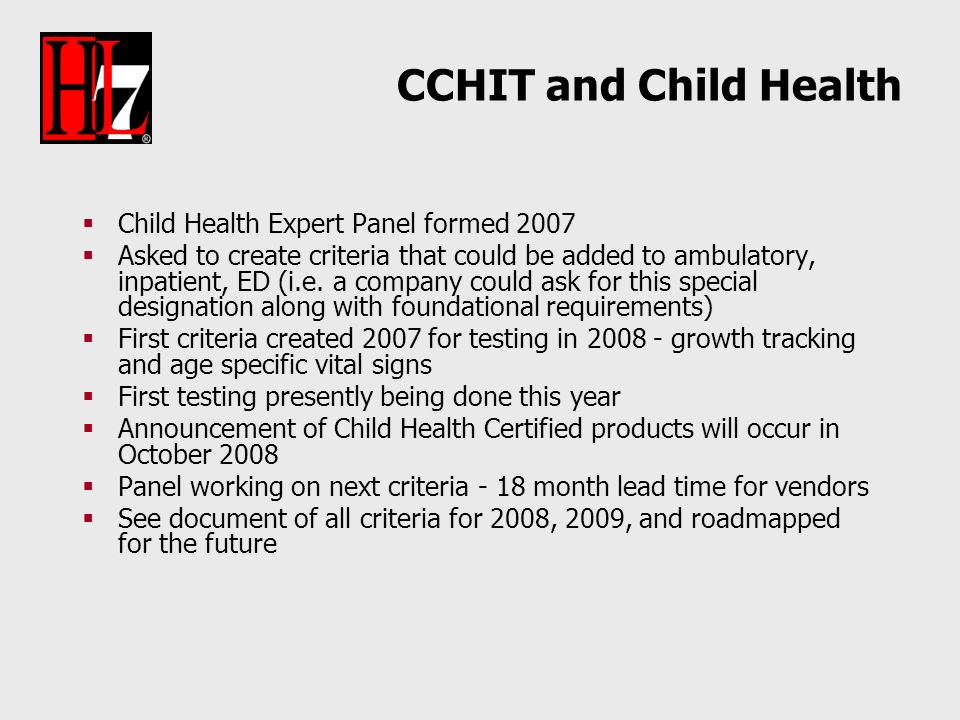 CCHIT and Child Health Child Health Expert Panel formed 2007 Asked to create criteria that could be added to ambulatory, inpatient, ED (i.e.