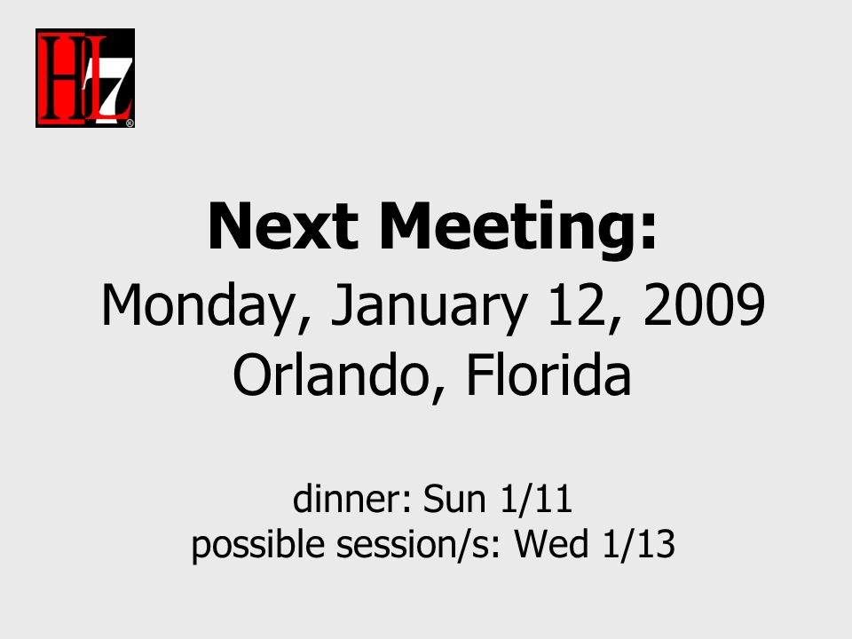 Next Meeting: Monday, January 12, 2009 Orlando, Florida dinner: Sun 1/11 possible session/s: Wed 1/13