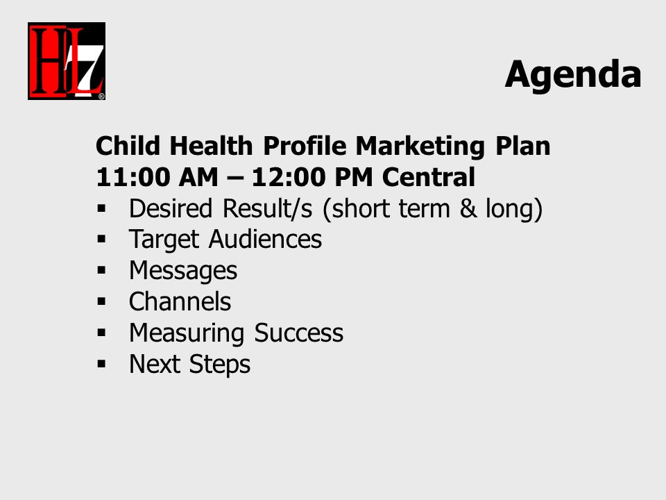 Child Health Profile Marketing Plan 11:00 AM – 12:00 PM Central Desired Result/s (short term & long) Target Audiences Messages Channels Measuring Success Next Steps Agenda