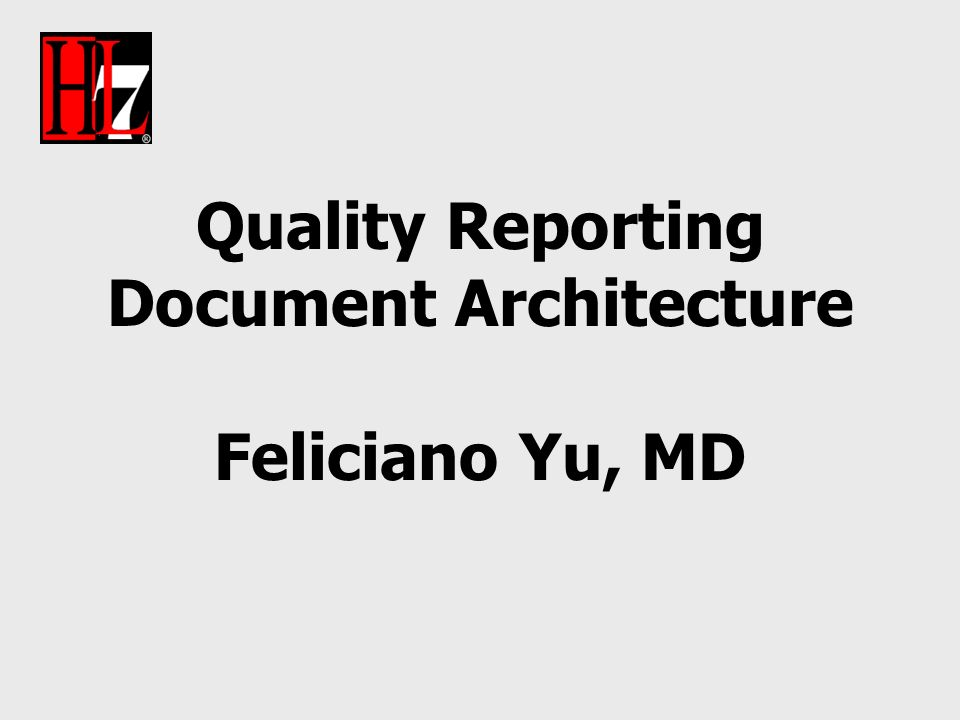 Quality Reporting Document Architecture Feliciano Yu, MD