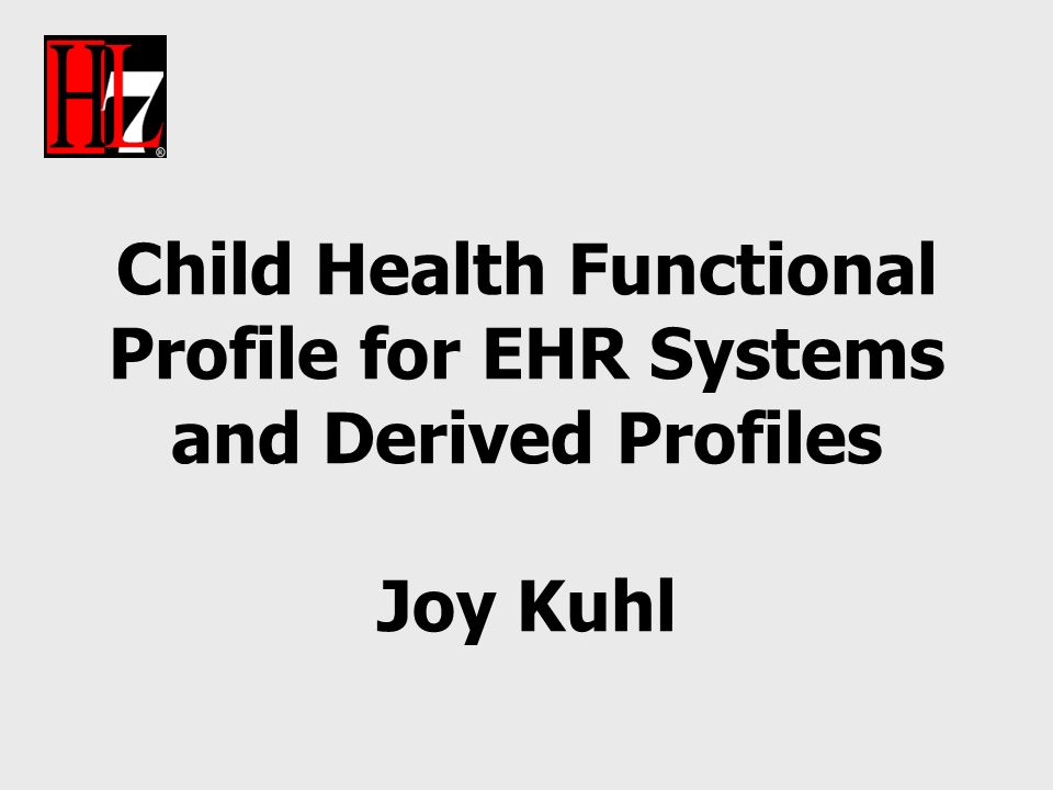 Child Health Functional Profile for EHR Systems and Derived Profiles Joy Kuhl