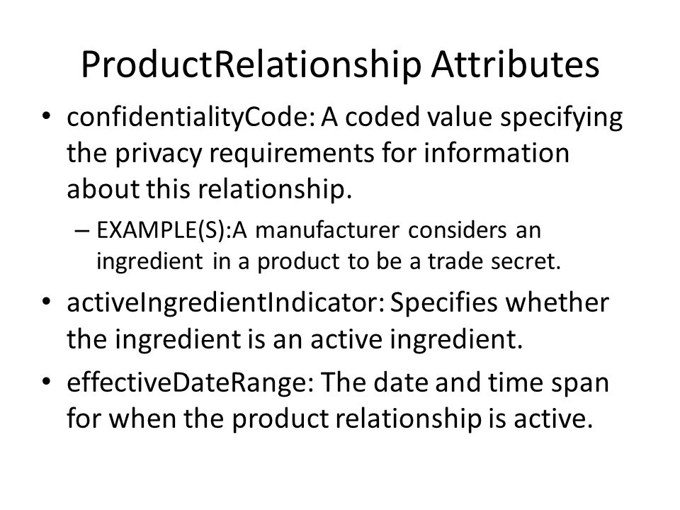 ProductRelationship Attributes confidentialityCode: A coded value specifying the privacy requirements for information about this relationship.