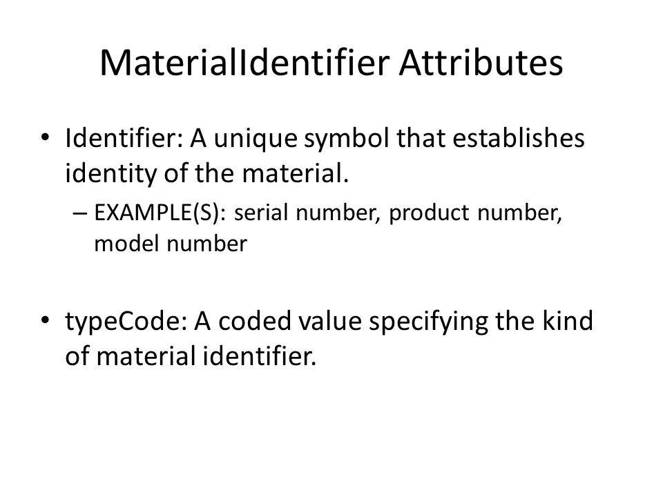 MaterialIdentifier Attributes Identifier: A unique symbol that establishes identity of the material.